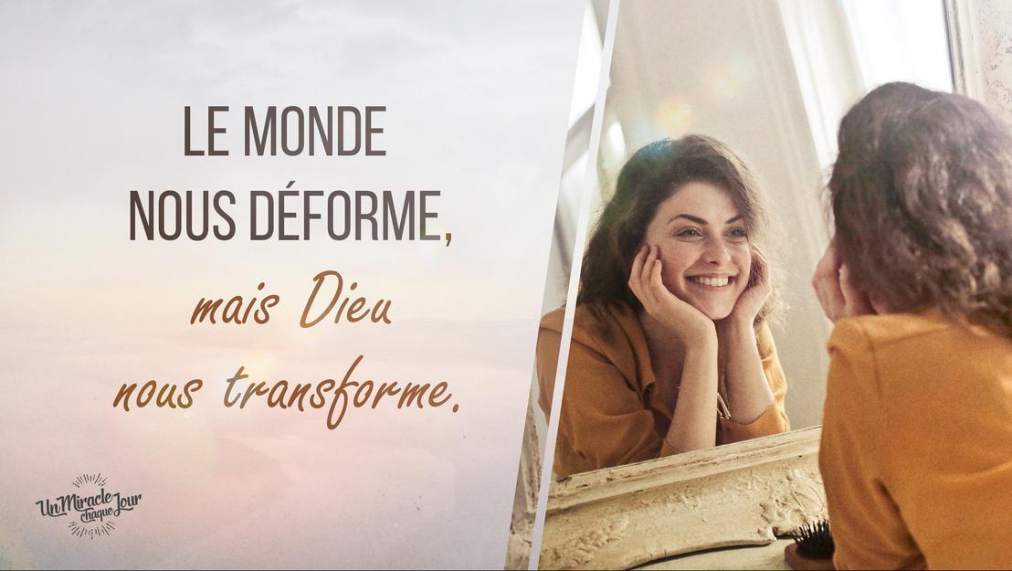 Le monde nous déforme, Dieu nous transforme ?