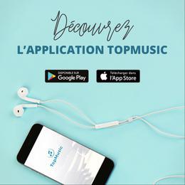 Découvrez la nouvelle Appli mobile TopMusic
