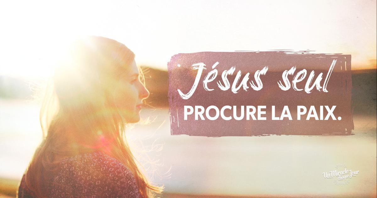 Jésus seul procure la paix !