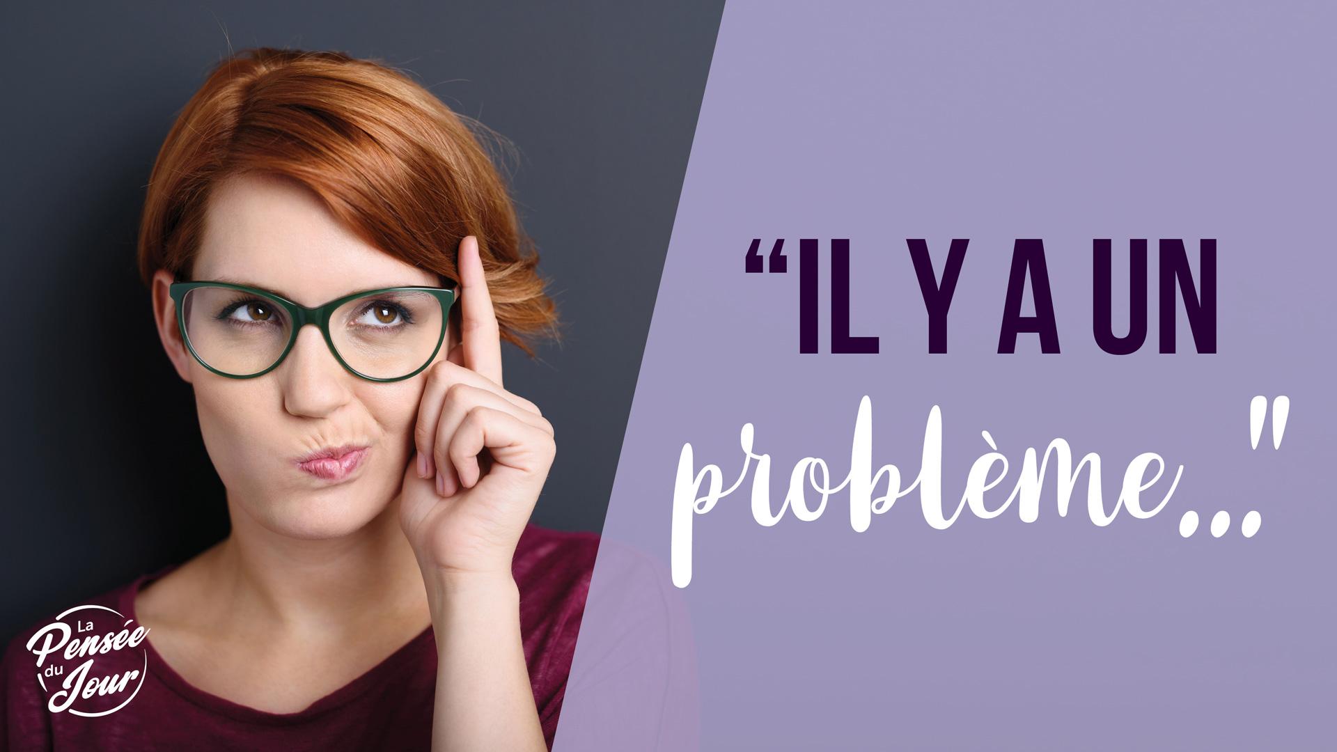 """La Pensée Du Jour - """"Il y a un problème..."""""""