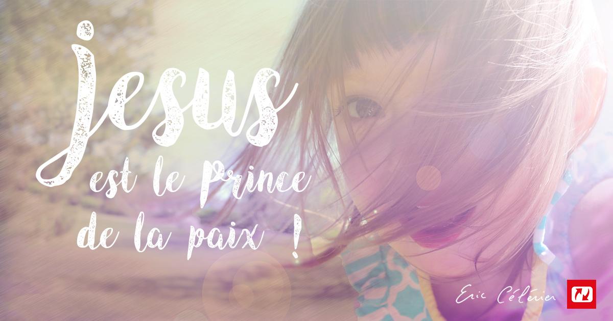 Mon ami(e), Jésus est le Prince de la paix !