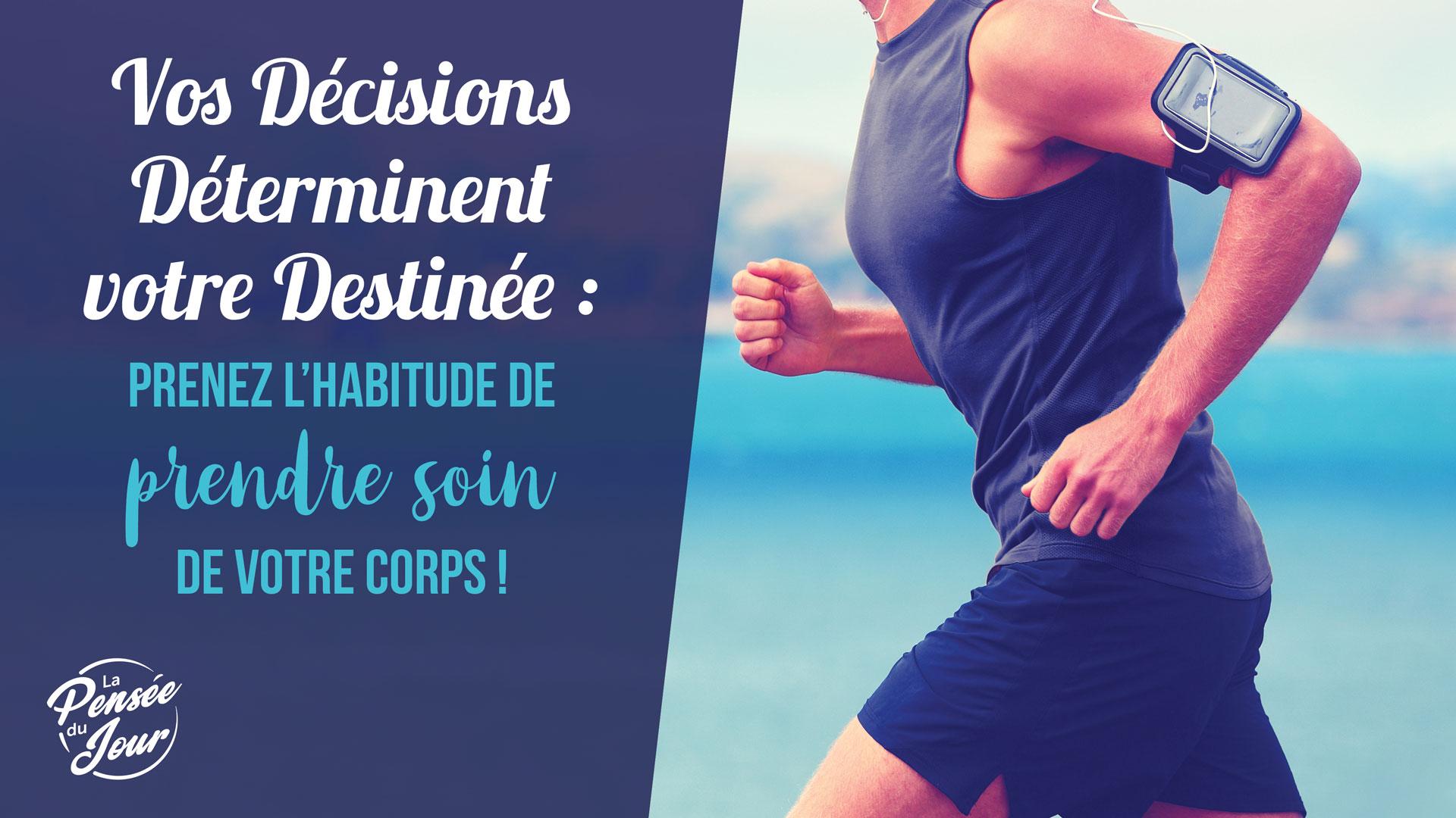 Vos Décisions Déterminent votre Destinée :  prenez l'habitude de prendre soin de votre corps !