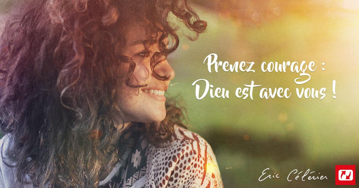Prenez courage : Dieu est avec vous Mon ami(e) !
