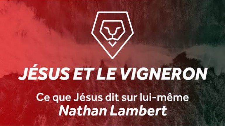 Jésus et le Vigneron - Nathan Lambert [Le Message du Dimanche]