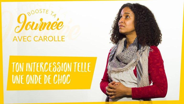 Booste ta journée - Carolle Leblond - Ton intercession telle une onde de choc