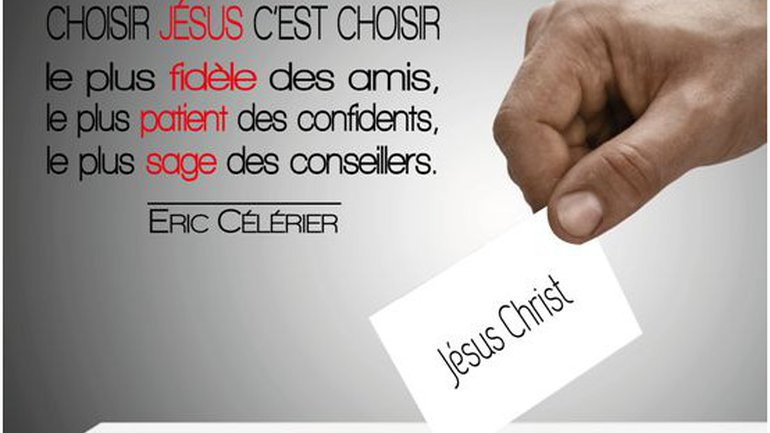 Mon ami(e), choisir Christ c'est choisir la vie