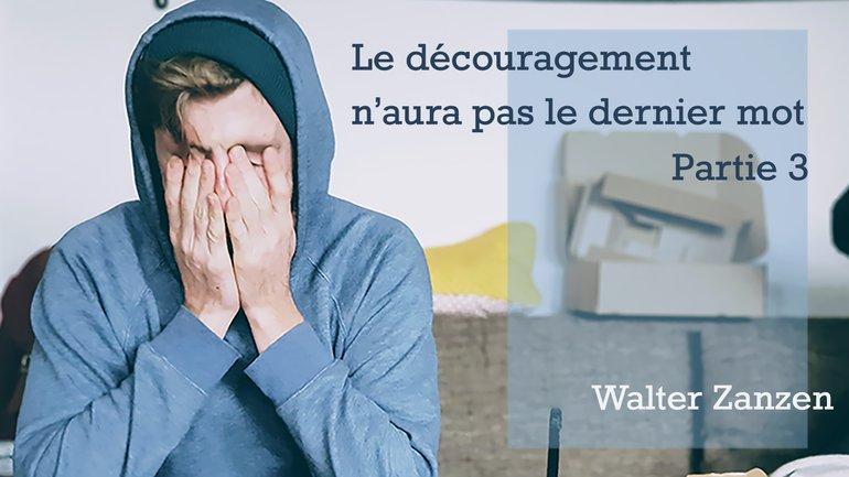 Le découragement n'aura pas le dernier mot (Partie 3) - EER Genève - Walter Zanzen