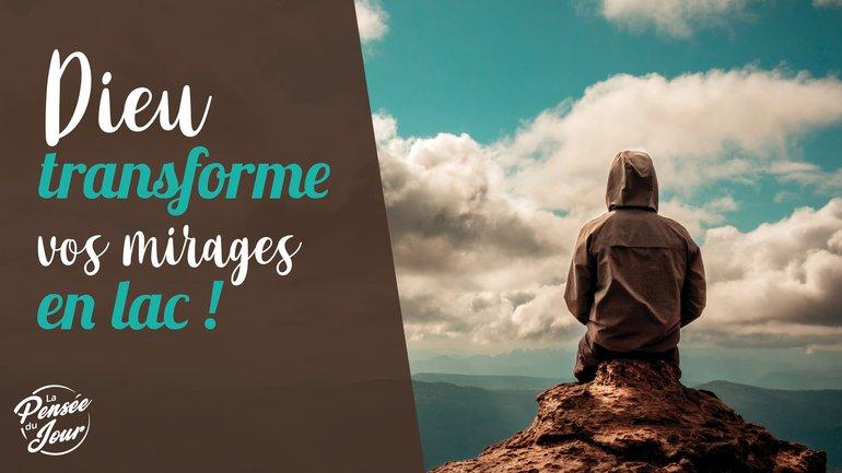 Dieu transforme vos mirages en lac !