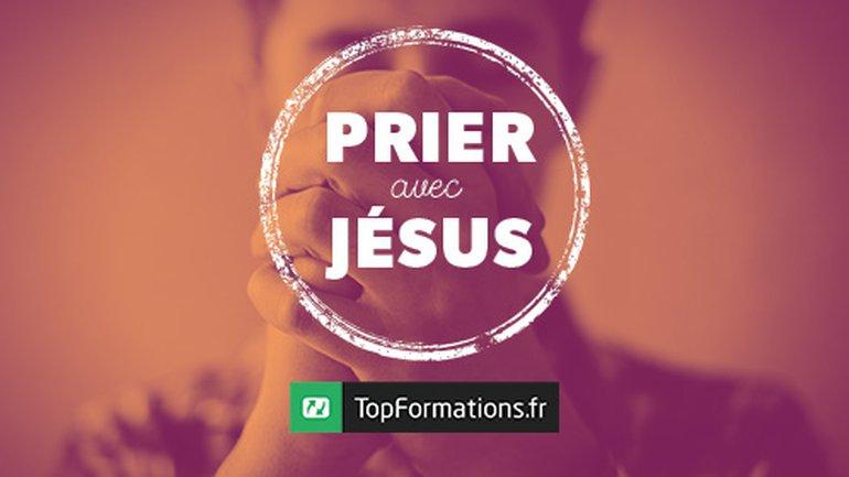 Prier avec Jésus