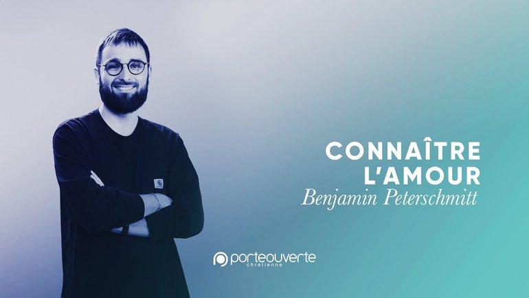 Connaître l'amour - Benjamin Peterschmitt [Culte PO 12/09/2021]