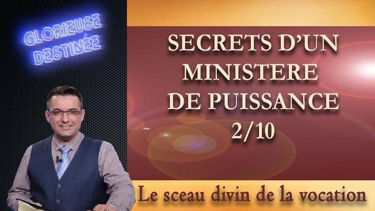 Secrets d'un ministère de puissance - Le sceau divin de la vocation - 2/10