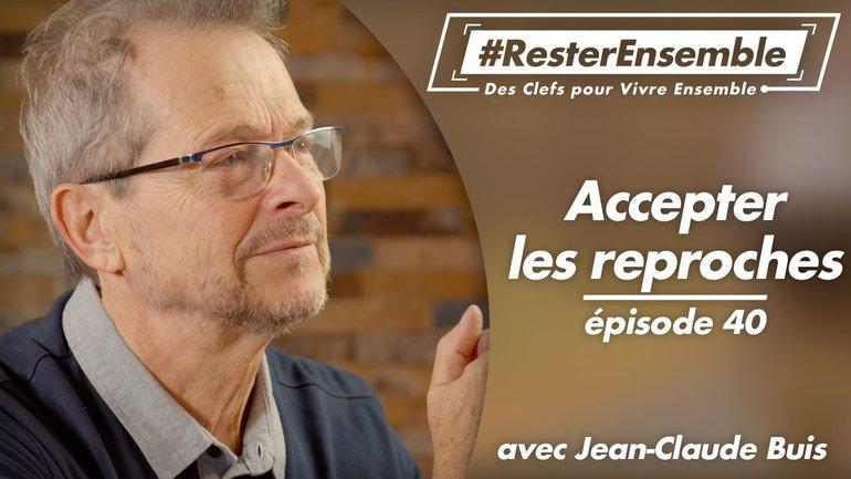 #ResterEnsemble // 40 - Accepter les reproches - par Jean-Claude Buis