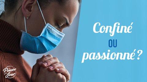 Confiné ou passionné ?