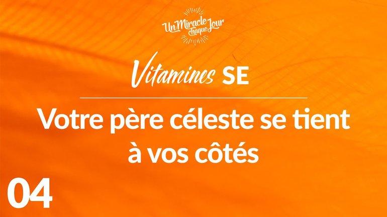 Vitamines SE 04 - Votre Père Céleste Se Tient À Vos Côtés