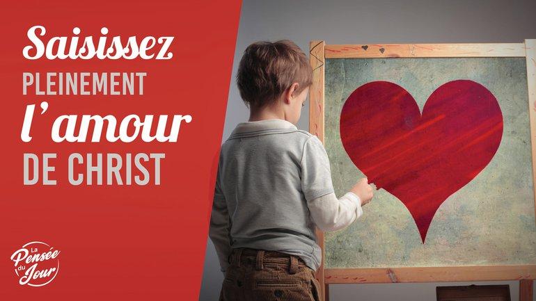 Saisissez pleinement l'amour de Christ