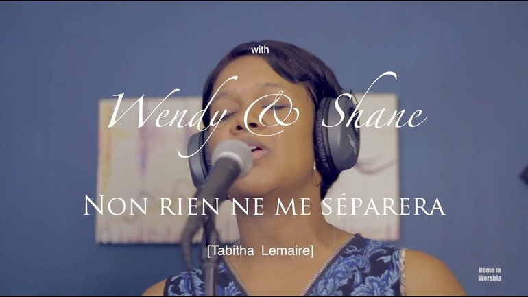 Non rien ne me séparera (Tabitha Lemaire)-Home in Worship with Wendy & Shane