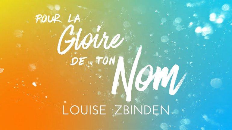 Louise Zbinden - Pour la gloire de ton nom