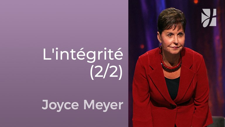Les caractéristiques de l'intégrité (2/2) - Joyce Meyer - Avoir des relations saines