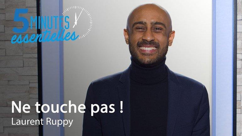 5 Minutes Essentielles - Laurent Ruppy - Ne touche pas