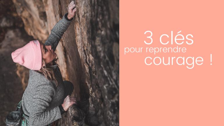 3 clés pour reprendre courage