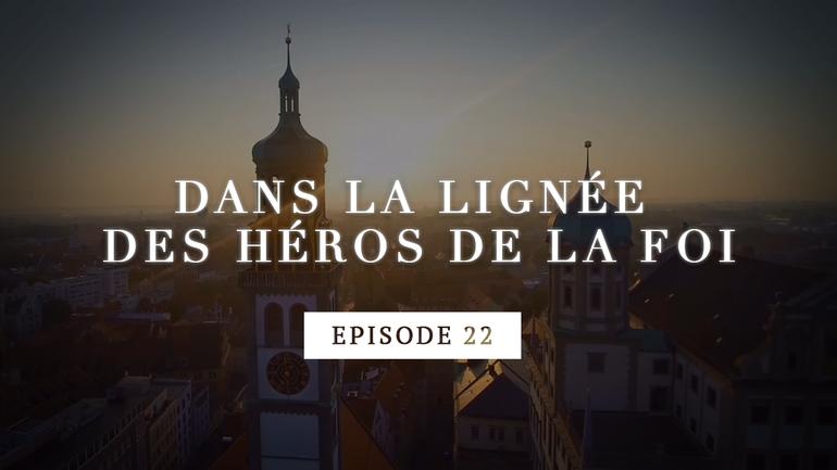 Dans la lignée des héros de la foi - Martin Luther, la bulle papale - Episode 22