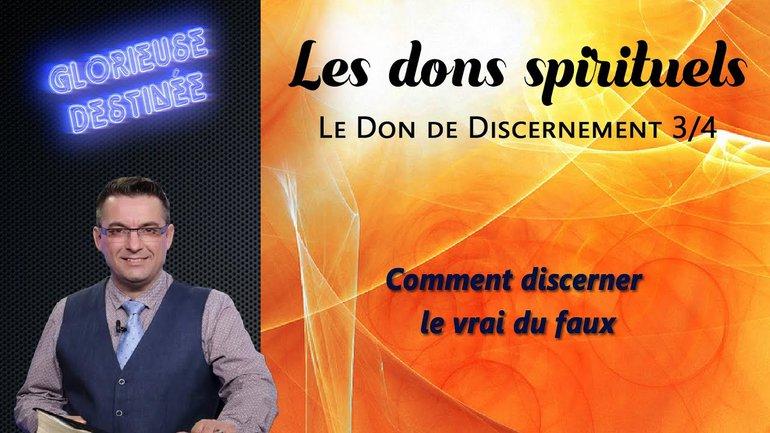 Les dons spirituels - Le don de discernement - Comment discerner le vrai du faux - 3/4