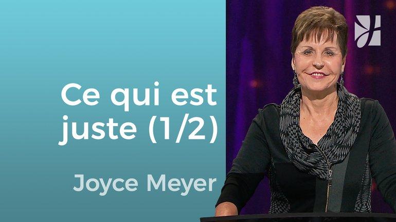 Faire ce qui est juste (1/2) - Joyce Meyer - Grandir avec Dieu