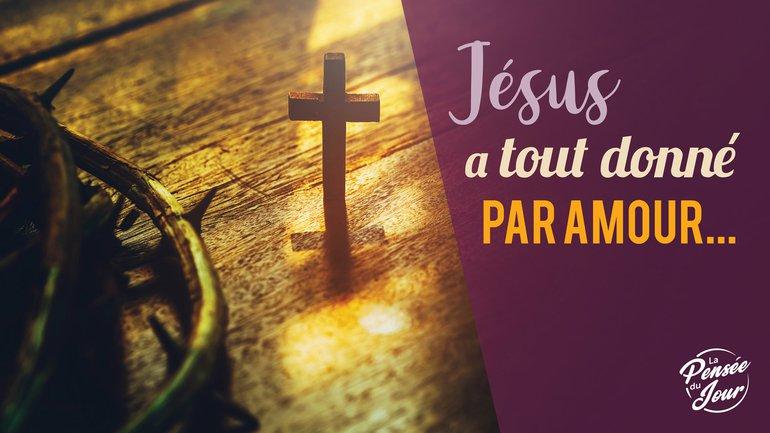 Jésus a tout donné par amour...