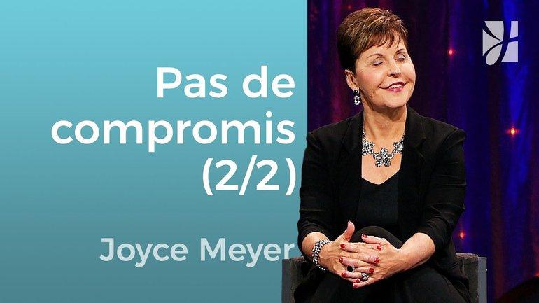 Ne faites pas des compromis (2/2) - Joyce Meyer - Grandir avec Dieu