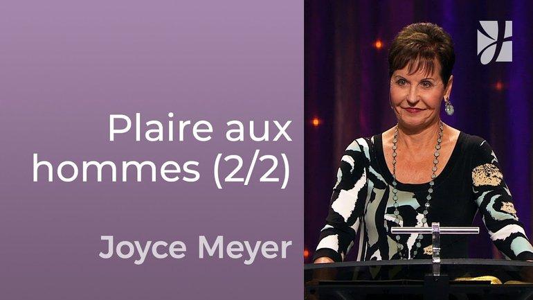 7 signes qui veulent plaire aux hommes (2/2) - Joyce Meyer -  Avoir des relations saines