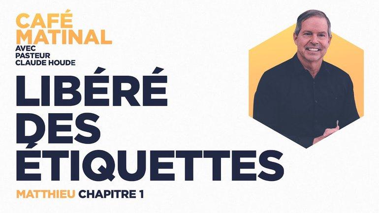8 mars 2021   Matthieu 1 : Libéré des étiquettes   Claude Houde