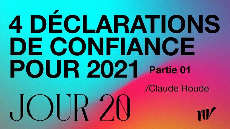Jour 20 | 4 déclarations de confiance pour 2021 (partie 1) | Claude Houde