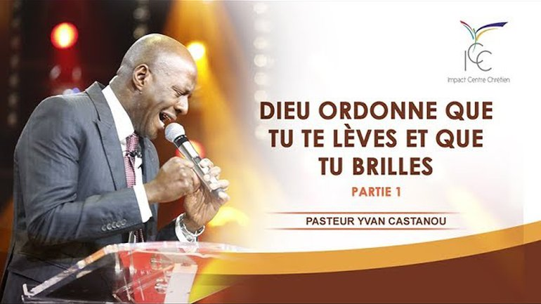 Dieu ordonne que tu te lèves et que tu brilles (Pasteur Yvan CASTANOU )