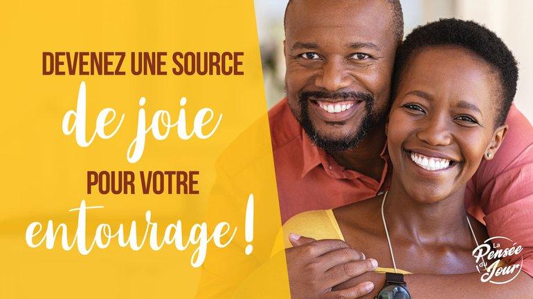 Devenez une source de joie pour votre entourage !