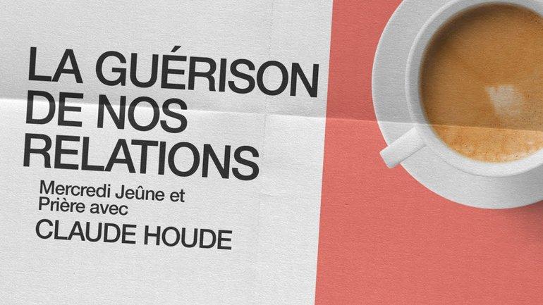 30 Décembre 2020 _La guérison de nos relations _Claude Houde