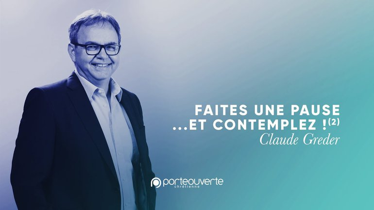 Faites une pause... et contemplez !(2) - Claude Greder [Culte PO 26/09/2021]