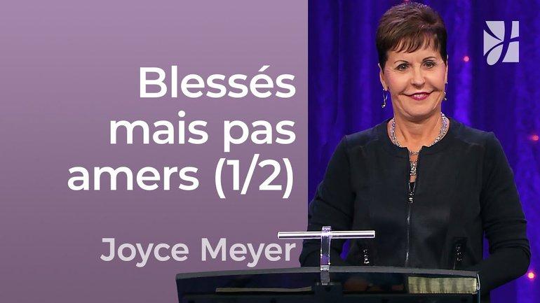 Blessés mais pas amers (1/2) - Joyce Meyer - Avoir des relations saines