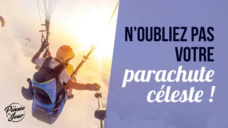 N'oubliez pas votre parachute céleste !