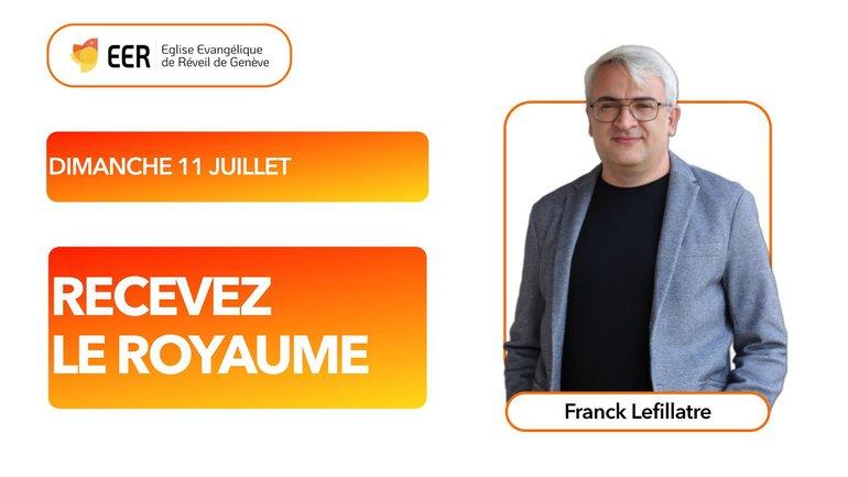 Recevoir le royaume de Dieu // Franck Lefillatre (11.07.21)