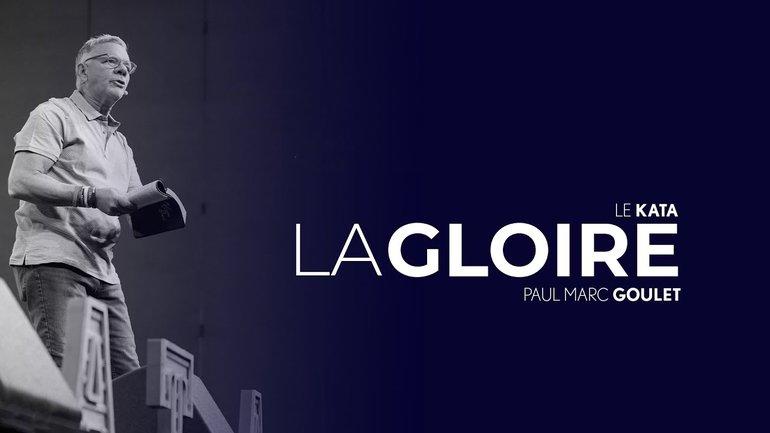 La gloire - Le Kata - Paul Marc Goulet // IChurch Francophonie