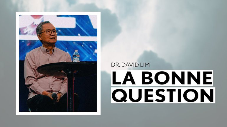 La bonne question - Dr David Lim - IChurch Francophonie