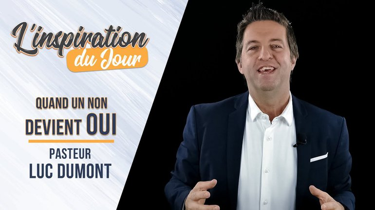 L'inspiration du jour avec Luc Dumont - Quand un non devient oui
