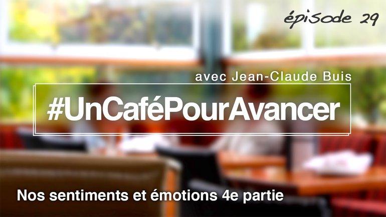 #UnCaféPourAvancer ep29 - Nos sentiments et émotions 4e partie - par Jean-Claude Buis