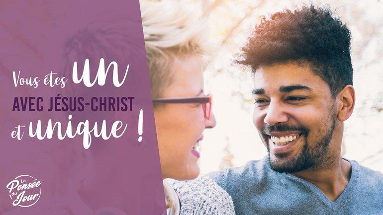 Vous êtes un avec Jésus-Christ et unique !