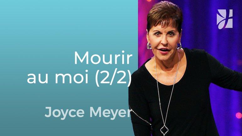 Mourir au moi (2/2) - Joyce Meyer - Grandir avec Dieu