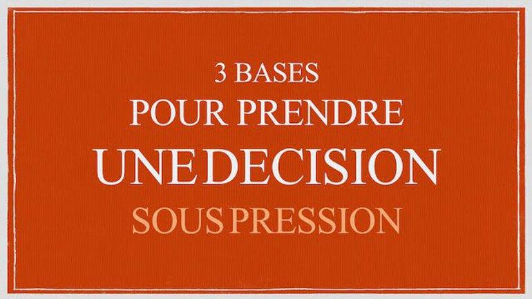3 Bases pour prendre un décision sous pression - Nicolas Panza