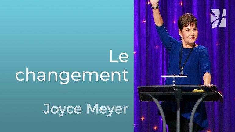 Le plus grand changement - Joyce Meyer - Grandir avec Dieu