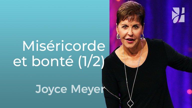 Miséricorde et bonté (1/2) - Joyce Meyer - Grandir avec Dieu
