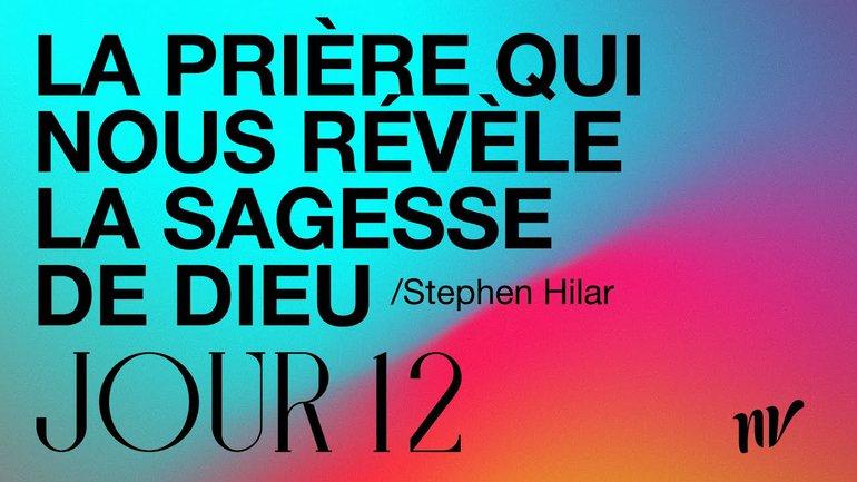 Jour 12 | La prière qui nous révèle la sagesse de Dieu | Stephen Hilar