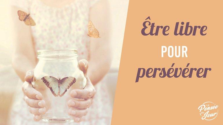 Être libre pour persévérer